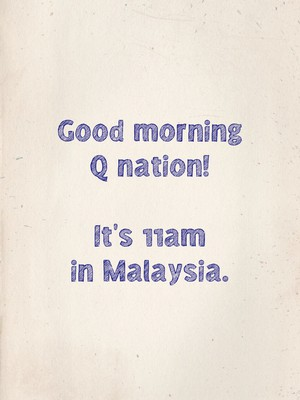 Good morning Q nation! It's 11am in Malaysia.