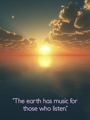 """The earth has music for those who listen."""