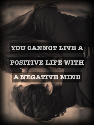 you cannot live a positive life with a negative mind