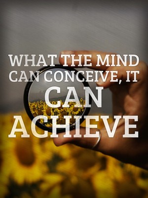 What the mind can conceive, it can achieve
