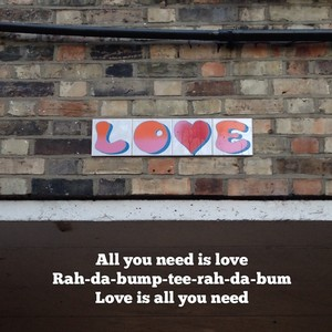 All you need is love Rah-da-bump-tee-rah-da-bum Love is all you need