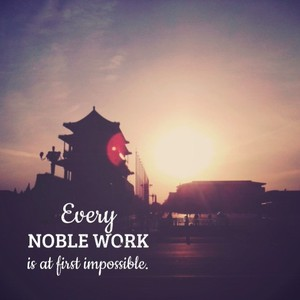 Every noble work is at first impossible.