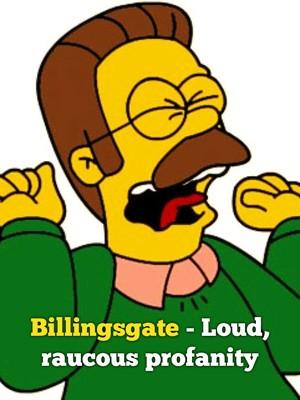 Billingsgate - Loud, raucous profanity