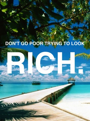 Don't go poor trying to look rich.