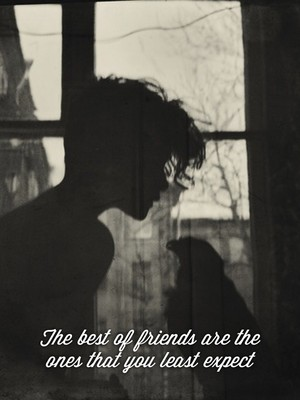 The best of friends are the ones that you least expect