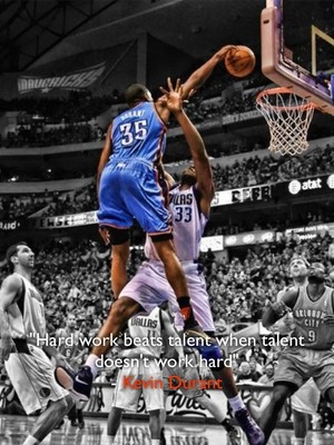 """""""Hard work beats talent when talent doesn't work hard"""" - Kevin Durant"""