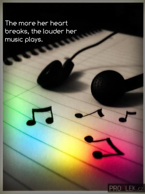 The more her heart breaks, the louder her music plays.
