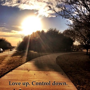 Love up. Control down.
