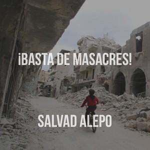¡BASTA DE MASACRES! SALVAD ALEPO