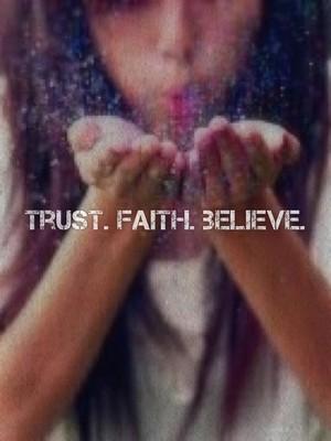 trust. faith. believe.