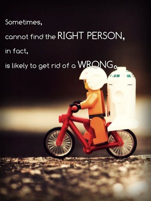 Sometimes, cannot find the right person, in fact, is likely to get rid of a wrong。