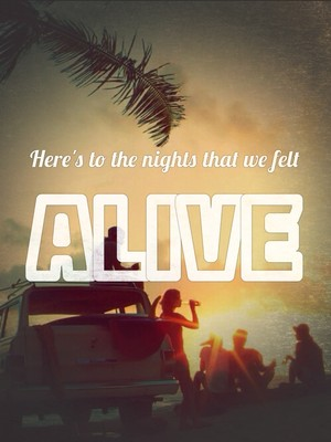 Here's to the nights that we felt alive