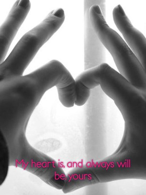 My heart is, and always will be, yours