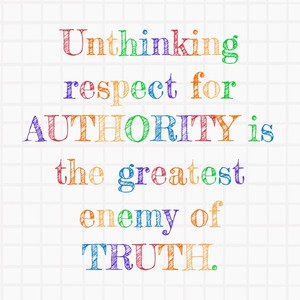 Unthinking respect for authority is the greatest enemy of truth.