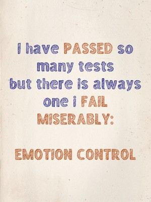 I have passed so many tests but there is always one i fail miserably: Emotion control