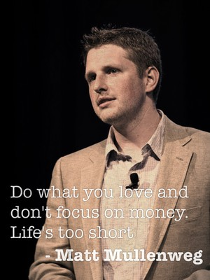 Do what you love and don't focus on money. Life's too short - Matt Mullenweg