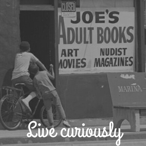 Live curiously