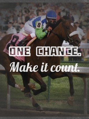 One chance. Make it count.