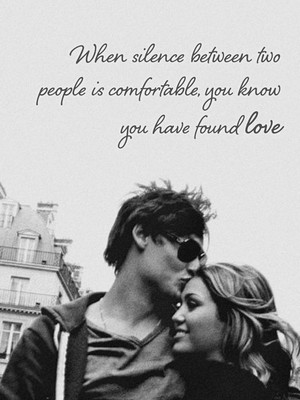 When silence between two people is comfortable, you know you have found love
