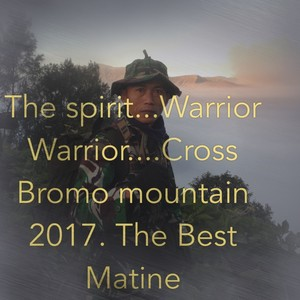 The spirit...Warrior Warrior....Cross Bromo mountain 2017. The Best Matine