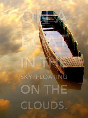 On a boat in the sky. Floating on the clouds.