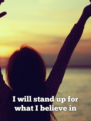 I will stand up for what I believe in