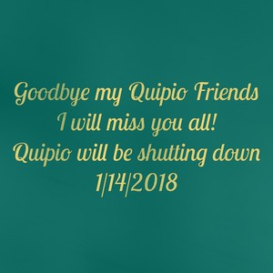 Goodbye my Quipio Friends I will miss you all! Quipio will be shutting down 1/14/2018