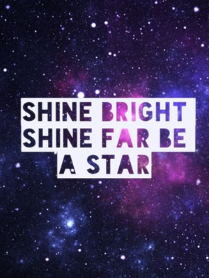 Shine bright shine far be a star
