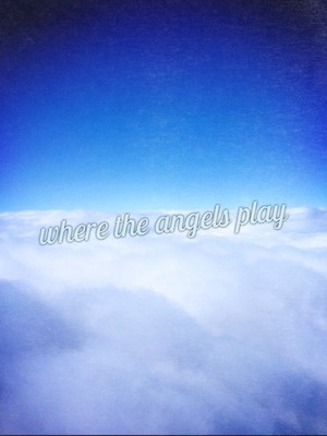 where the angels play