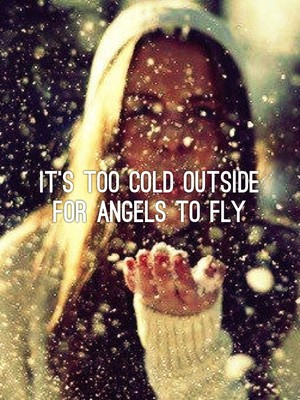 It's too cold outside for Angels to fly