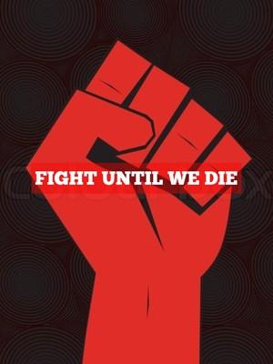 FIGHT UNTIL WE DIE