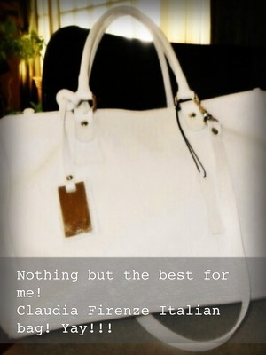 Nothing but the best for me! Claudia Firenze Italian bag! Yay!!!
