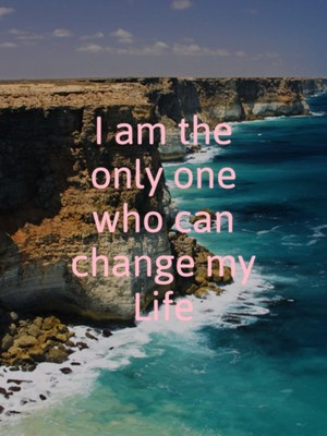I am the only one who can change my Life