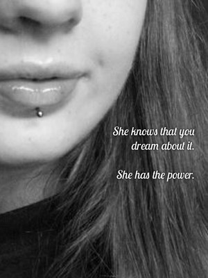 She knows that you dream about it. She has the power.
