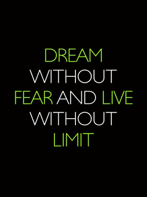 Dream without Fear and Live without Limit