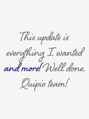 This update is everything I wanted and more! Well done, Quipio team!