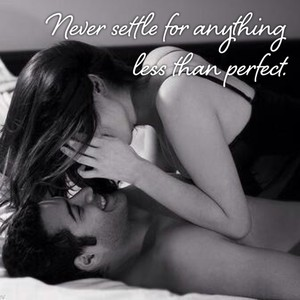 Never settle for anything less than perfect.