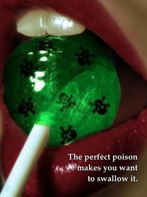 The perfect poison makes you want to swallow it.