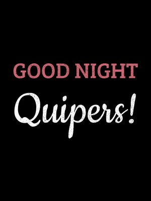 Good Night Quipers!