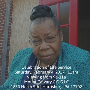Celebration of Life Service Saturday, February 4, 2017 | 11am Viewing from 9a-11a Mount Calvary C.O.G.I.C 1830 North 5th | Harrisburg, PA 17102