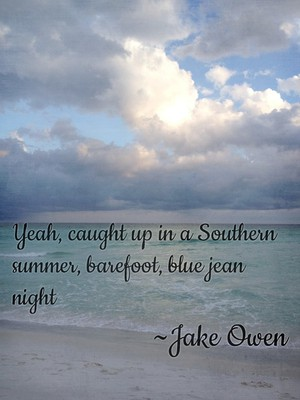 Yeah, caught up in a Southern summer, barefoot, blue jean night ~Jake Owen