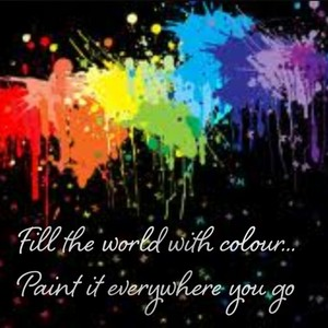 Fill the world with colour... Paint it everywhere you go