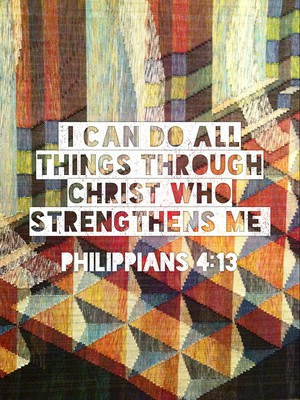 I can do all things through Christ who strengthens me Philippians 4:13