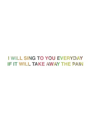 I will sing to you everyday If it will take away the pain