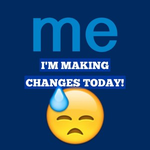 I'm making changes TODAY!
