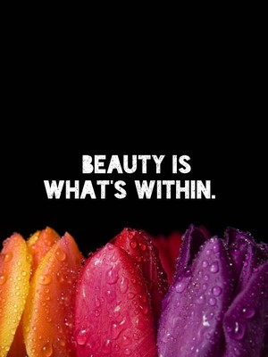 Beauty is what's within.