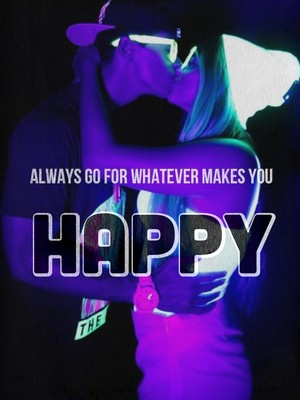 Always go for whatever makes you happy