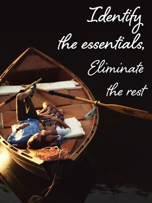 Identify the essentials, Eliminate the rest