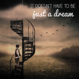 It doesn't have to be just a dream