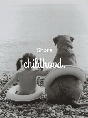 Shore childhood.